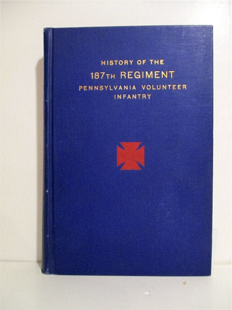 Image for History of the First Battalion Pennsylvania Sixth Month Volunteers & 187th Regiment Pennsylvania Volunteer Infantry: Sixth Months & Three Years Service, Civil War 1863-1865.
