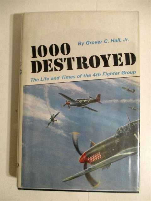Image for 1000 Destroyed: Life & Times of the 4th Fighter Group.