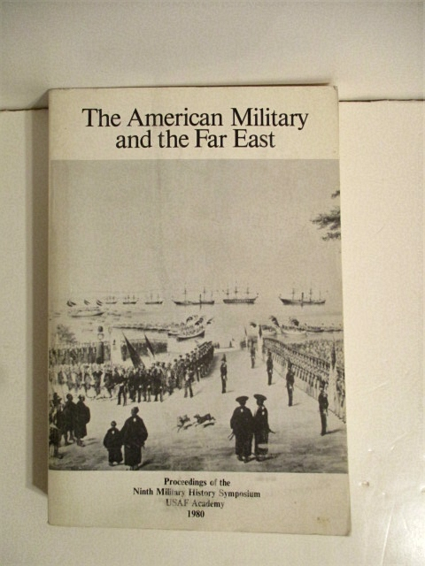 Image for American Military & the Far East. Proceedings of the Ninth Military History Symposium, USAF Academy 1980.