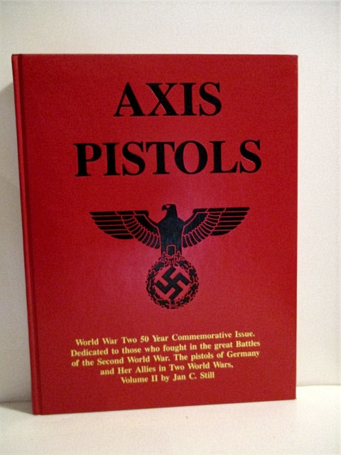 Image for Axis Pistols. Vol II. World War II Commemorative Issue.: Pistols of Germany & Her Allies in Two World Wars.