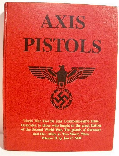 Image for Axis Pistols. Vol. II. World War II Commemorative Issue: Pistols of Germany & Her Allies in Two World Wars.