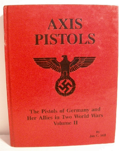 Image for Axis Pistols: Pistols of Germany & Her Allies in Two World Wars. Volume II.