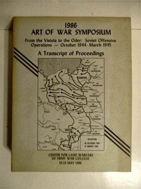 Image for 1986 Art of War Symposium: From the Vistula to the Oder: Soviet Offensive Operations October 1944 March 1945. Transcript of Proceedings.