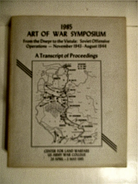 Image for 1985 Art of War Symposium: From the Dnepr to the Vistula: Soviet Offensive Operations November 1943 August 1944. Transcript of Proceedings.