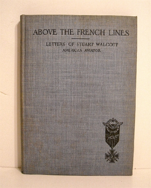 Image for Above the French Lines: Letters of Stuart Walcott, American Aviator: July 4, 1917, to December 8, 1917.