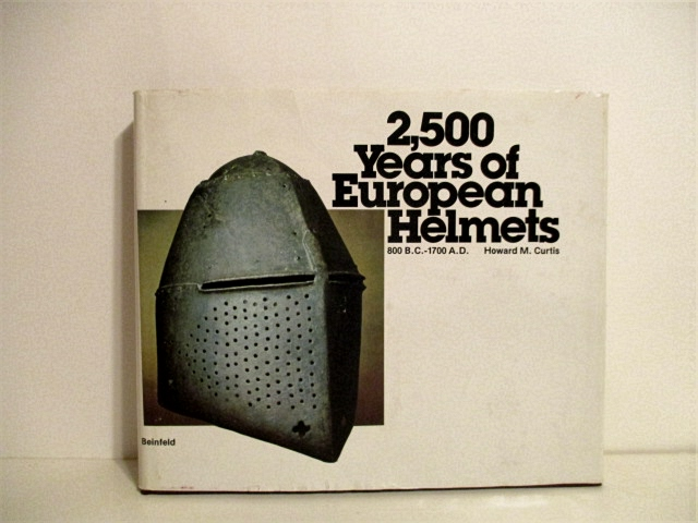 Image for 2,500 Years of European Helmets: 800 B.C.-1700 A.D.