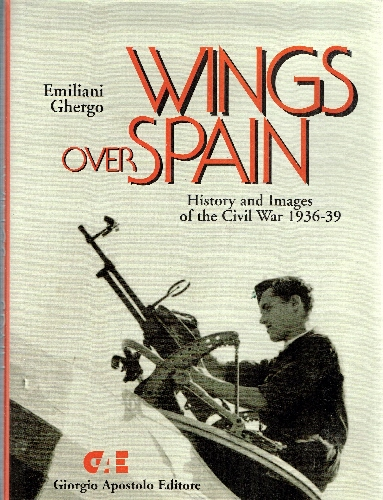 Image for Wings Over Spain: History & Images of the Civil War 1936-39.